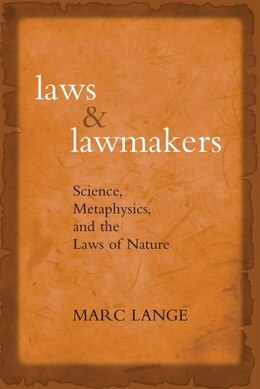 Book Laws and Lawmakers: Science, Metaphysics, and the Laws of Nature by Marc Lange