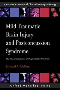 Book Mild Traumatic Brain Injury and Postconcussion Syndrome: The New Evidence Base for Diagnosis and… by Michael A. McCrea