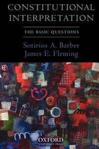 Book Constitutional Interpretation: The Basic Questions by Sotirios A. Barber