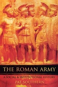 Book The Roman Army: A Social and Institutional History by Pat Southern