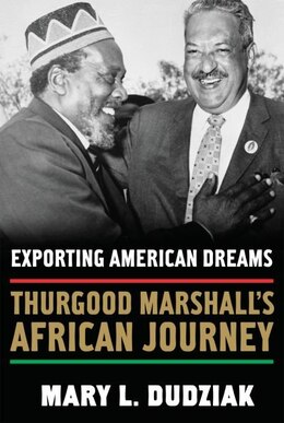 Book Exporting American Dreams: Thurgood Marshalls African Journey by Mary L Dudziak