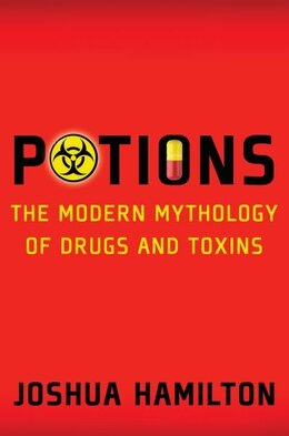 Book Potions: Modern Mythology of Drugs and Toxins by Joshua W. Hamilton