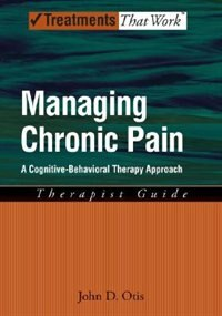 Managing Chronic Pain: A Cognitive-Behavioral Therapy Approach Therapist Guide