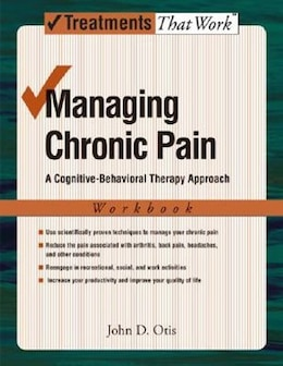 Book Managing Chronic Pain: A Cognitive-Behavioral Therapy Approach Workbook by John D. Otis
