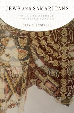 Book Jews and Samaritans: The Origins and History of Their Early Relations by Gary N. Knoppers