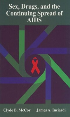 Book Sex, Drugs, and the Continuing Spread of AIDS by Clyde B. McCoy