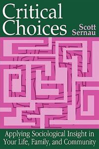 Book Critical Choices: Applying Sociological Insight in Your Life, Family, and Community by Scott Sernau