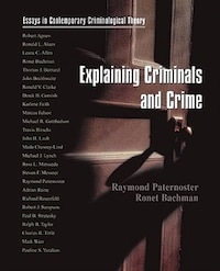 Explaining Criminals and Crime: Essays in Contemporary Criminological Theory
