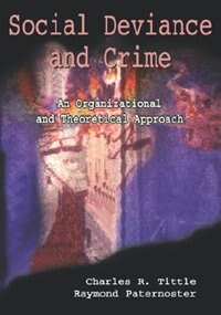 Book Social Deviance and Crime: An Organizational and Theoretical Approach by Charles R. Tittle