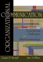 Organizational Communication: Foundations, Challenges, Misunderstandings