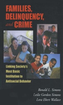 Book Families, Delinquency, and Crime: Linking Societys Most Basic Institution to Antisocial Behavior by Ronald L. Simons