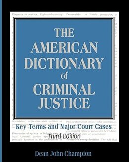 Book The American Dictionary of Criminal Justice: Key Terms and Major Court Cases by Dean John Champion