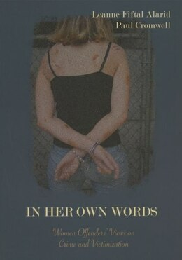 Book In Her Own Words: Women Offenders Views on Crime and Victimization: An Anthology by Leanne Fiftal Alarid