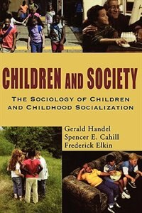 Children and Society: The Sociology of Children and Childhood Socialization