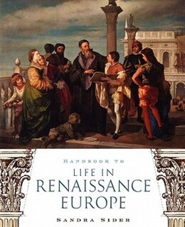 Book Handbook To Life In Renaissance Europe by Sandra Sider