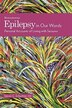 Epilepsy in Our Words: Personal Accounts of Living with Seizures by Steven C. Schachter
