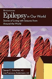 Book Epilepsy in Our World: Stories of Living with Seizures from Around the World by Steven C. Schachter