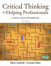 Critical Thinking for Helping Professionals: A Skills Based Workbook