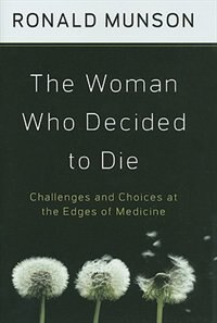 Book The Woman Who Decided to Die: Challenges and Choices at the Edges of Medicine by Ronald Munson