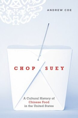 Book Chop Suey: A Cultural History of Chinese Food in the United States by Andrew Coe