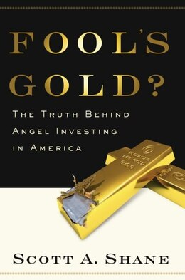 Book Fools Gold: The Truth Behind Angel Investing in America by Scott Shane