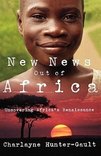 Book New News Out of Africa: Uncovering Africas Renaissance by Charlayne Hunter-Gault