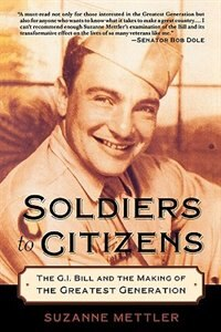 Book Soldiers to Citizens: The G.I. Bill and the Making of the Greatest Generation by Suzanne Mettler