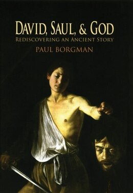 Book David, Saul, and God: Rediscovering and Ancient Story by Paul Borgman