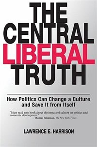 Book The Central Liberal Truth: Culture Matters, Culture Changes by Lawrence E. Harrison