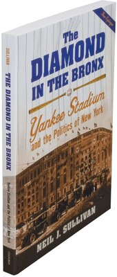 Book The Diamond in the Bronx: Yankee Stadium and the Politics of New York by Neil J. Sullivan