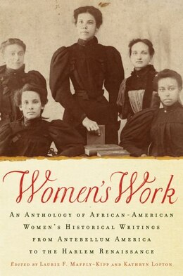 Book Womens Work: An Anthology of African-American Womens Historical Writings from Antebellum America to… by Laurie F. Maffly-kipp