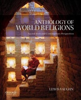 Book Anthology of World Religions: Sacred Texts and Contemporary Perspectives by Lewis Vaughn