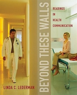 Book Beyond These Walls: Readings in Health Communication by Linda C. Lederman