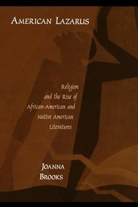 Book American Lazarus: Religion and the Rise of African American and Native American Literatures by Joanna Brooks