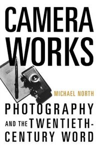 Book Camera Works: Photography and the Twentieth-Century Word by Michael North