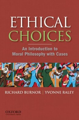 Book Ethical Choices: An Introduction to Moral Philosophy with Cases by Richard Burnor