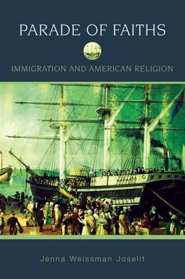 Book A Parade of Faiths: Immigration and American Religion by Jenna Weissman Joselit