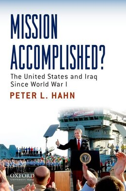 Book Missions Accomplished?: The United States and Iraq Since World War I by Hahn, Peter L.