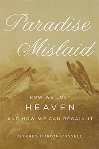 Book Paradise Mislaid: How We Lost Heaven and How We Can Regain It by Jeffrey Burton Russell