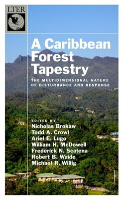 Book A Caribbean Forest Tapestry: The Multidimensional Nature of Disturbance and Response by Nicholas Brokaw