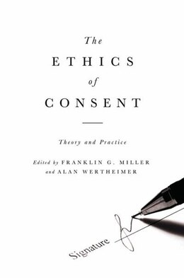 Book The Ethics of Consent: Theory and Practice by Franklin Miller