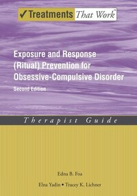 Exposure and Response (Ritual) Prevention for Obsessive-Compulsive Disorder: Therapist Guide