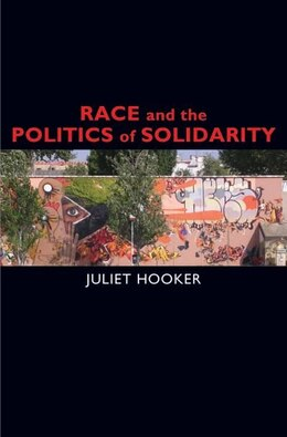 Book Race and the Politics of Solidarity by Juliet Hooker