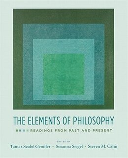 Book The Elements of Philosophy: Readings from Past and Present by Tamar Szabo Gendler