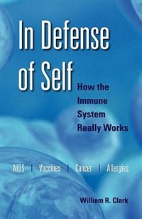 Book In Defense of Self: How the Immune System Really Works by William R. Clark