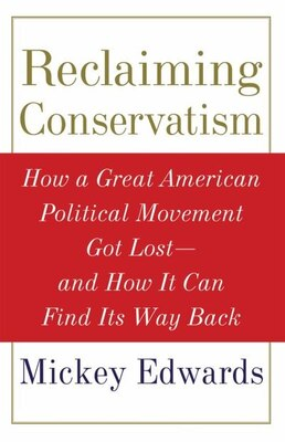 Book Reclaiming Conservatism: How A Great Political Movement Lost Its Soul and How It Can Get It Back by Mickey Edwards