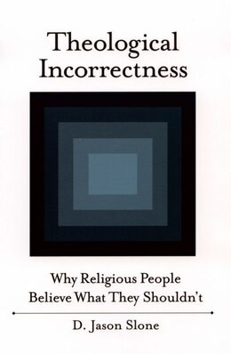 Book Theological Incorrectness: Why Religious People Believe What They Shouldnt by Jason Slone