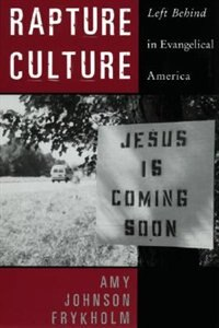 Book Rapture Culture: Left Behind in Evangelical America by Amy Johnson Frykholm