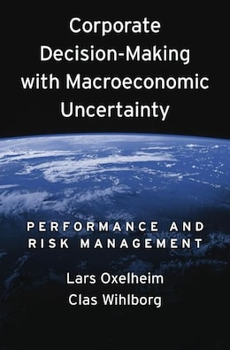 Book Corporate Decision-Making with Macroeconomic Uncertainty: Performance and Risk Management by Lars Oxelheim