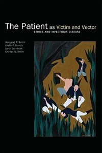 Book The Patient as Victim and Vector Ethics and Infectious Disease by Margaret P. Battin